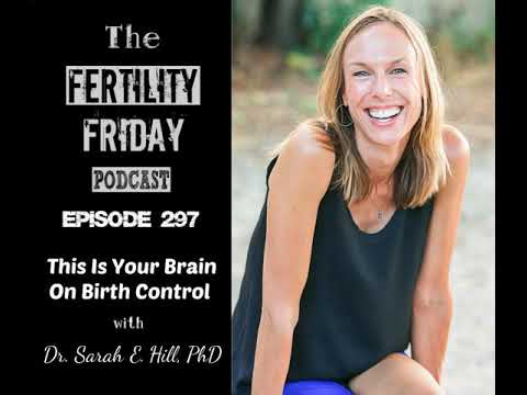 ffp-297-|-this-is-your-brain-on-birth-control-|-dr.-sarah-hill,-phd.