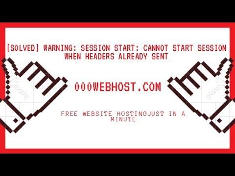 [SOLVED] Warning: Session_start(): Cannot Start Session When Headers Already Sent: 000webhost.com