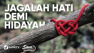 Jagalah Hati Demi Hidayah Ustadz Abdullah Taslim Lc