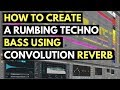 How To Create A Rumbling Techno Bass Using Convolution Reverb - Ableton Live 10 | Studio Slave