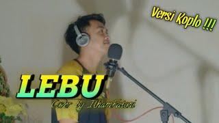 LEBU - Alvi Ananta Versi koplo II Cover by Ilham Fatoni