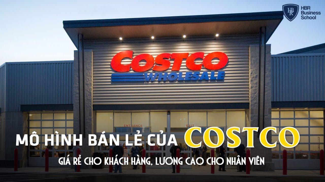 Mô hình kinh doanh bán lẻ thần thánh của Costco – Giá rẻ cho khách hàng, lương cao cho nhân viên