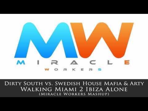 Dirty South vs. Swedish House Mafia & Arty - Walking Miami 2 Ibiza Alone (Miracle Workers Edit)