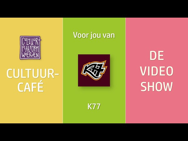 afl. 12-  week 17 - K77 - CULTUURCAFÉ - DE VIDEO SHOW