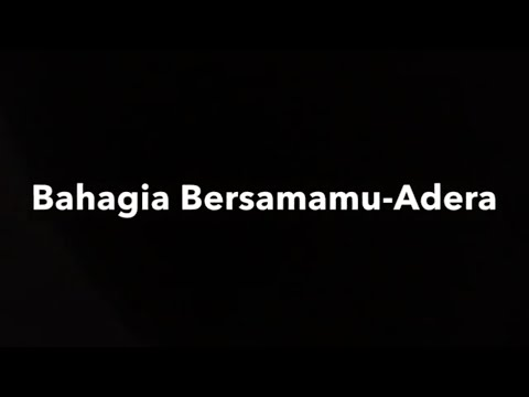 BAHAGIA BERSAMAMU - ADERA (unofficial lyric video)
