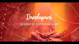 Dandapani - Unlocking the secrets of Meditation