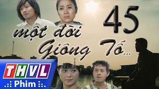 THVL | Một đời giông tố - Tập 45