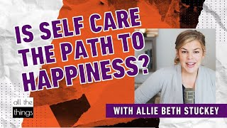 Is Self Care the Path to Happiness?