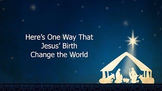 Here's One Way That Jesus' Birth Changed the World