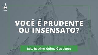 Você É Prudente ou Insensato? - Rev. Rosther Guimarães Lopes - Culto Noturno - 24/01/2021