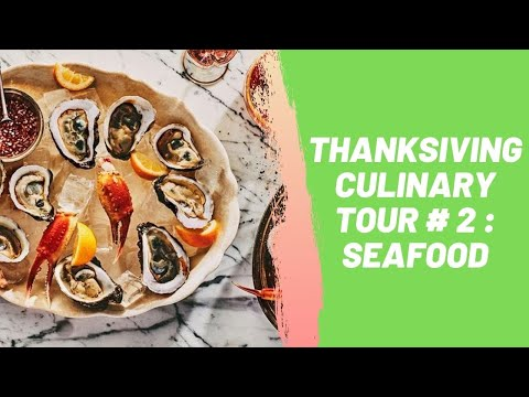 Thanksgiving Culinary Tour # 2 : Seafood