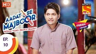 Aadat Se Majboor - आदत से मजबूर - Ep 10 -16th October, 2017