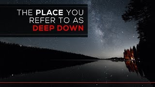 """That place you refer to as """"Deep Down"""""""