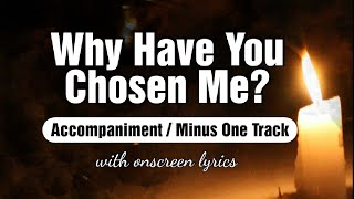 Why Have You Chosen Me - Instrumental / Accompaniment / Minus One Track