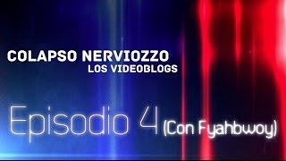 Colapso Nerviozzo VideoBlogs • Episodio 4 (Con Fyahbwoy)