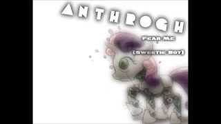 [Reupload no jutsu] Anthrogh - Fear Me (Sweetie Bot)