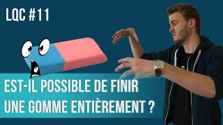 Est-il possible de finir une gomme ? LQC #11