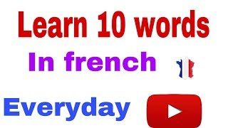 LEARN 10 WORDS IN FRENCH EVERYDAY