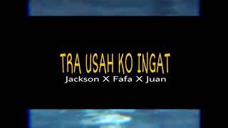 Gambar cover Tra Usah Ko Ingat - Jackson X Fafa X Juan (Audio)