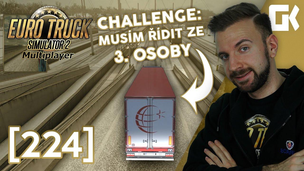 MUSÍM ŘÍDIT ZE 3. OSOBY! | Euro Truck Simulator 2 #224