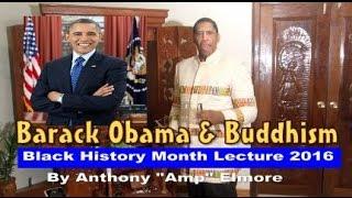 Barack Obama & Buddhism Black History 2016 by Anthony Amp Elmore