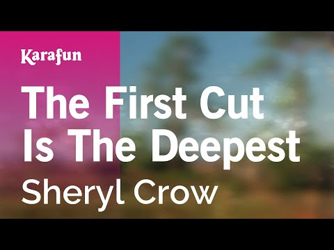 Karaoke The First Cut Is The Deepest - Sheryl Crow *