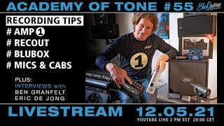 Academy of Tone #55: RECORDING TIPS: AMP1, RECOUT, BluBOX  & mics/cabs ++ interviews