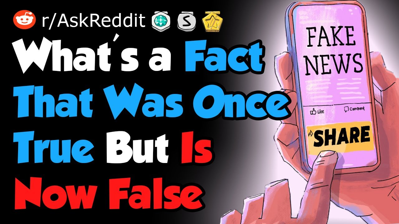 What's a Fact That Was Once True But Is Now False - Reddit