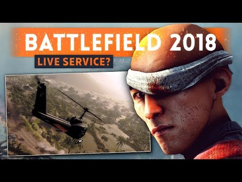 ► WILL BATTLEFIELD 2018 HAVE A LIVE SERVICE (FREE Content For All)? - Funded by Microtransactions?