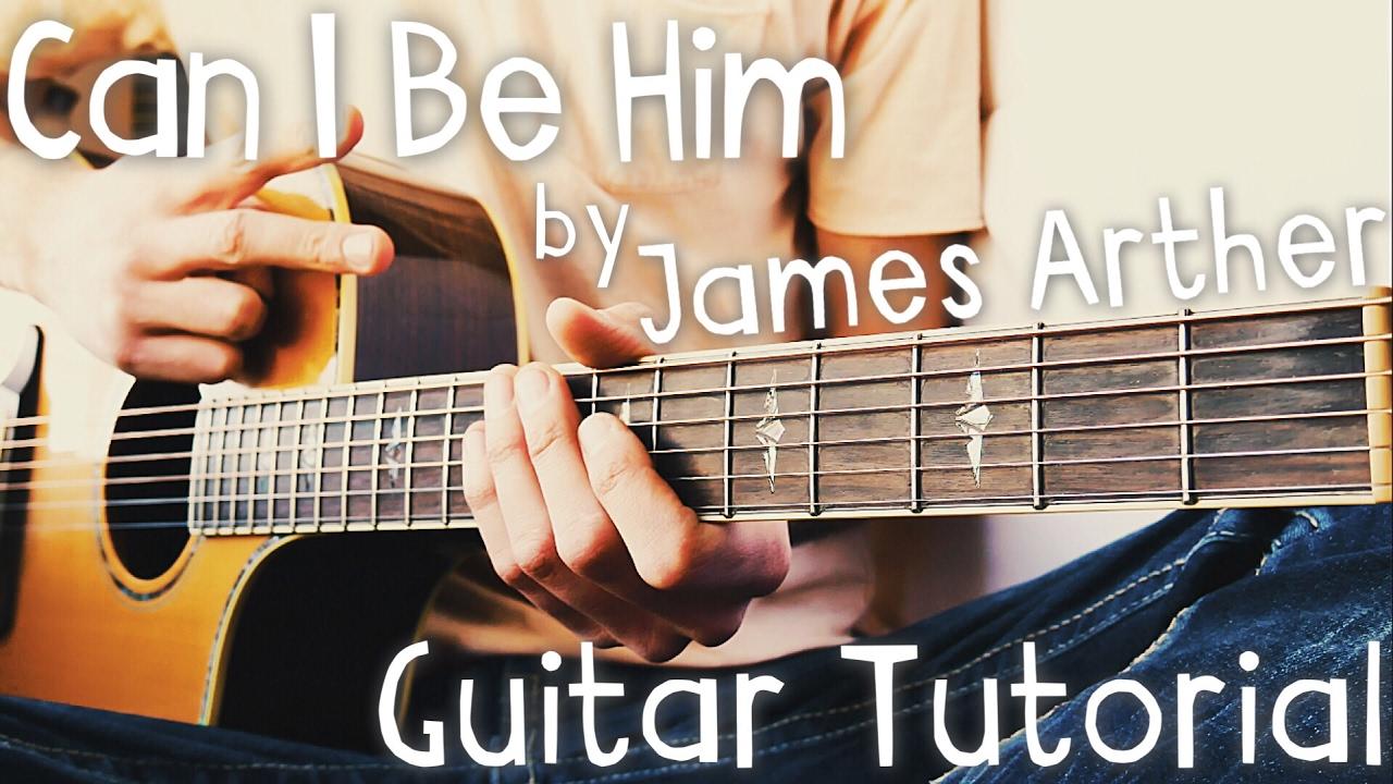 Can I Be Him Guitar Tutorial By James Arthur James Arthur Guitar