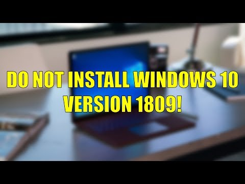 DO NOT INSTALL THE WINDOWS 10 VERSION 1809!
