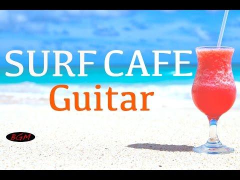 【Relaxing Guitar Music】 Surf & Cafe Music - Guitar Instrumental Music - Background music