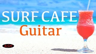 【Relaxing Guitar Music】 Surf & Cafe Music - Guitar Instrumental Music - Background music