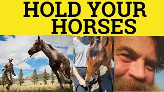 🔵 Hold Your Horses - Hold Your Horses Meaning - Idioms - ESL British English Pronunciation
