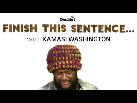 Finish This Sentence with Kamasi Washington