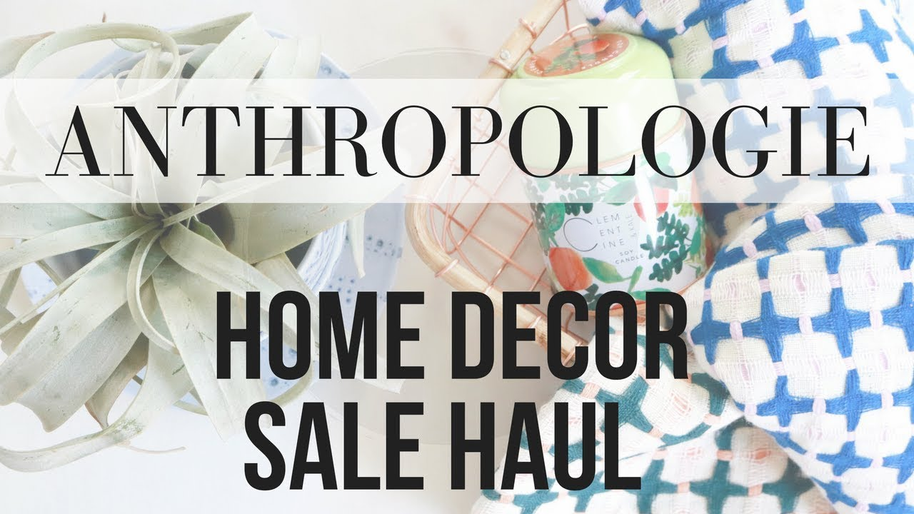 Anthropologie Home Decor Sale Haul Mothers Day Teacher Gift Inspo