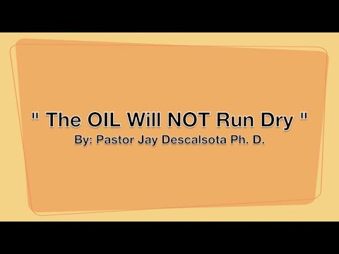 """The Oil Will NOT Run Dry"" by Pastor Jay Descalsota Ph. D.  (26 Nov '17)"