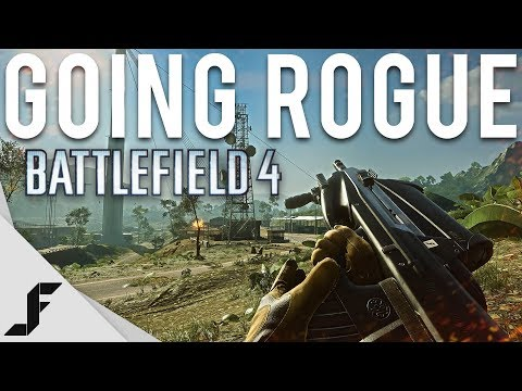 GOING ROGUE - Battlefield 4