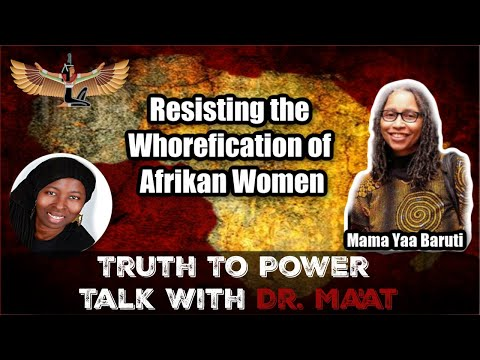 Mama Yaa Baruti and Dr. Ma'at: The Need to Resist The Wh0ref!cation of Afrikan Women