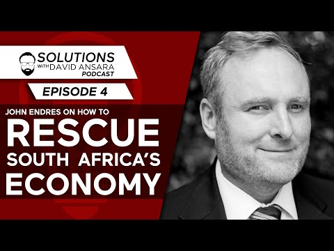 John Endres on how to RESCUE South Africa's economy   Solutions Podcast #4