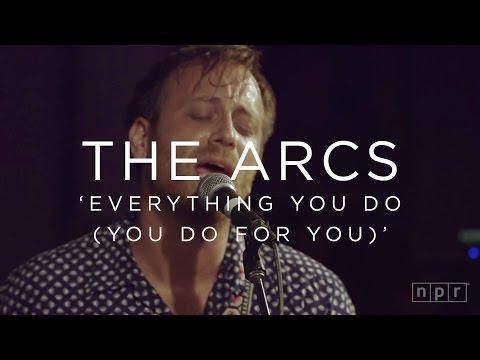 The Arcs: Everything You Do (You Do For You) | NPR MUSIC