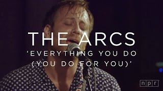 The Arcs: Everything You Do (You Do For You) | NPR MUSIC