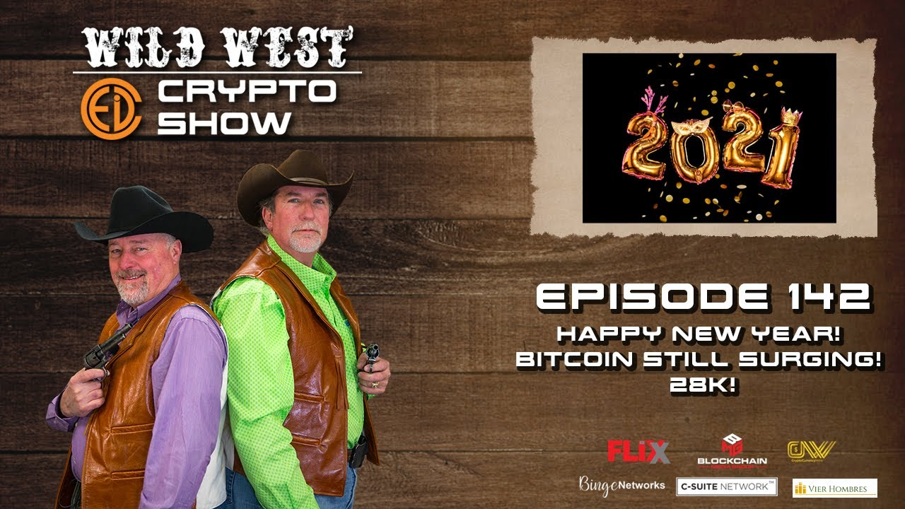Wild West Crypto Show Episode 142 | Happy New Year! Bitcoin Still Surging! 28K!!