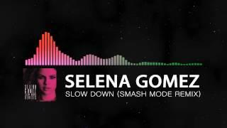 [House] Selena Gomez-Slow Down (Smash Mode Remix)