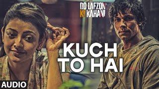 Kuch To Hai Audio | DO LAFZON KI KAHANI | Randeep Hooda, Kajal Aggarwal | Armaan Malik, Amaal Mallik