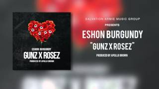 Eshon Burgundy - Gunz x Rosez (Produced by Apollo Brown) [Official Audio]