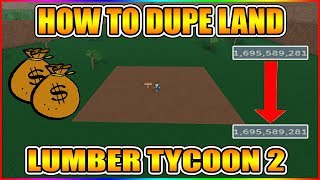 HOW TO DUPE LAND! (WITHOUT EXPLOITS!) [NOT PATCHED!] LUMBER TYCOON 2 ROBLOX