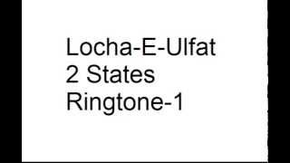 Locha E Ulfat 2 States   Ringtone 1