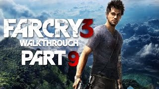 Far Cry 3 Gameplay Walkthrough Part 9 - Let's Play!