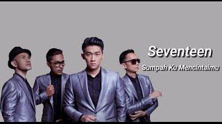 Seventeen - Sumpah Ku Mencintaimu (video lirik)